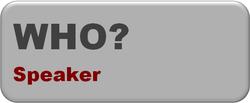 WHO? >>> SPEKAER