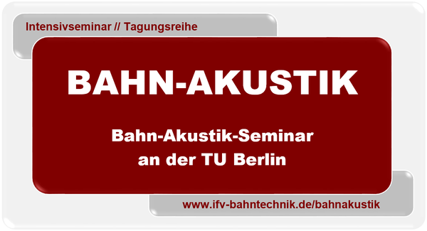 20. BAHNAKUSTIK-SEMINAR 2019 @ Technische Universität Berlin / Fachgebiet Schienenfahrzeuge | Berlin | Berlin | Deutschland